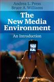 The New Media Environment : An Introduction, Press, Andrea L. and Williams, Bruce A., 1405127686