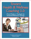 Toward Health and Wellness Coaching 3. 0 : Multi-Platform Methods for Sustained Behavior Change, Reed, Roger and Hidding, Jennifer, 1934647683