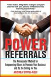 Power Referrals : The Ambassador Method for Empowering Others to Promote Your Business and Do the Selling for You, Sittig-Rolf, Andrea, 0071597689