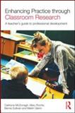 Enhancing Practice Through Classroom Research : A Teacher's Guide to Professional Development, McDonagh, Caitriona and Roche, Mary, 0415597684