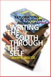 Writing the South Through the Self : Explorations in Southern Autobiography, Inscoe, John C., 0820337684