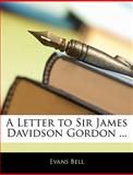 A Letter to Sir James Davidson Gordon, Evans Bell, 1144687683