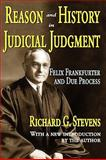 Reason and History in Judicial Judgment : Felix Frankfurter and Due Process, Stevens, Richard G., 1412807689
