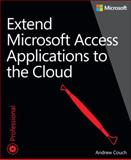 Extend Microsoft Access Applications to the Cloud, Couch, Andrew, 0735667683