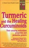 Turmeric and the Healing Curcuminoids : Their Amazing Antioxidant Properties and Protective Powers, Majeed, Muhammed and Badmaev, Vladimir, 0879837683