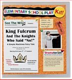 King Fulcrum and the Knights Who Said No! : A Simple Machines Fairy Tale: School Theater Kit, Akselrad, January M., 0985767685