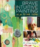 Brave Intuitive Painting-Let Go, Be Bold, Unfold!, Flora S. Bowley, 1592537685