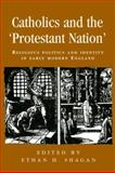 Catholics and the 'Protestant Nation' : Religious Politics and Identity in Early Modern England, Shagan, Ethan H., 071905768X