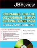 Preparing for the Occupational Therapy National Board Exam : 45 Days and Counting, DiZazzo-Miller, Rosanne and Pellerito, Joseph M., Jr., 0763757683