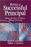 Being a Successful Principal : Riding the Wave of Change Without Drowning, Schumaker, David R. and Sommers, William A., 0803967683
