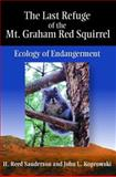 The Last Refuge of the Mt. Graham Red Squirrel : Ecology of Endangerment, Sanderson, H. Reed and Koprowski, John L., 0816527687