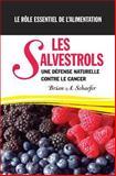 Les SALVESTROLS : une défense Naturelle Contre le Cancer le Rôle Essentiel de L'alimentation, Brian Schaefer, 1497587689