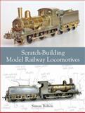 Scratch-Building Model Railway Locomotives, Simon Bolton, 1847977685