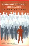 Organizational Behavior in Health Care, Nancy Borkowski, 0763747688