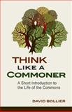 Think Like a Commoner, David Bollier, 0865717680