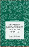 Infantry Combat Medics in Europe, 1944-45, Shilcutt, Tracy, 1137347686