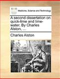 A Second Dissertation on Quick-Lime and Lime-Water by Charles Alston, Charles Alston, 1170467687