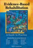 Evidence-Based Rehabilitation : A Guide to Practice, Law, Mary C. and MacDermid, Joy, 1556427689