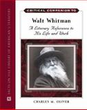 Critical Companion to Walt Whitman : A Literary Reference to His Life and Work, Oliver, Charles M., 0816057680