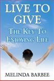 Live to Give, Melinda Barbee, 1448947693