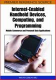 Internet-Enabled Handheld Devices, Computing, and Programming : Mobile Commerce and Personal Data Applications, Hu, Wen Chen, 1591407699