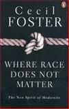 Where Race Does Not Matter : The New Spirit of Modernity, Foster, Cecil, 0143017691