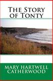 The Story of Tonty, Mary Hartwell Mary Hartwell Catherwood, 149591769X
