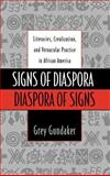 Signs of Diaspora - Diaspora of Signs : Literacies, Creolization, and Vernacular Practice in African America, Gundaker, Grey, 0195107691
