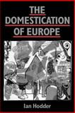 The Domestication of Europe, Hodder, Ian, 0631177698