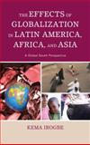The Effects of Globalization in Latin America, Africa, and Asia : A Global South Perspective, Irogbe, Kema, 0739187694