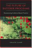 The Future of Batterer Programs : Reassessing Evidence-Based Practice, Gondolf, Edward W., 1555537693