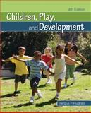 Children, Play, and Development, Hughes, Fergus P., 1412967694