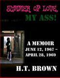 Summer of Love, My Ass!, H. Brown, 146635769X