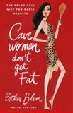Cave Women Don't Get Fat, Esther Blum, 1476707693