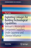 Exploiting Linkages for Building Technological Capabilities : Vietnam's Motorcycle Component Suppliers under Japanese and Chinese Influence, Fujita, Mai, 443154769X