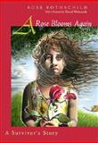 A Rose Blooms Again : A Survivor's Story, Rothschild, Rose, 0815607695