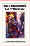 World of Warcraft PvP Character Class Guide, Josh Abbott, 1484927699