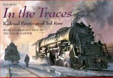 In the Traces : Railroad Paintings of Ted Rose, Rose, Ted, 0253337690