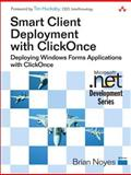 Smart Client Deployment with ClickOnce : Deploying Windows Forms Applications with ClickOnce, Noyes, Brian, 0321197690