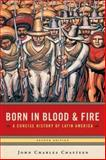 Born in Blood and Fire : A Concise History of Latin America, Chasteen, John Charles, 0393927695