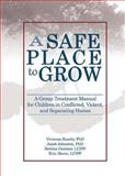 A Safe Place to Grow : A Group Treatment Manual for Children in Conflicted, Violent, and Separating Homes, Roseby, Vivienne and Johnston, Janet, 0789027690