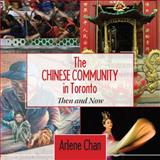 The Chinese Community in Toronto, Arlene Chan, 1459707699
