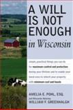 A Will Is Not Enough in Wisconsin, Amelia E. Pohl and William F. Greenhalgh, 1892407698