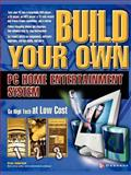 Build Your Own PC Home Entertainment System, Brian Underdahl, 0072227699