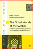 The Global Worlds of the Swahili : Interfaces of Islam, Identity and Space in 19th and 20th-Century East Africa, Loimeier, Roman, 3825897699