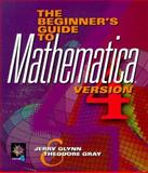 The Beginner's Guide to MATHEMATICA®, Version 4, Glynn, Jerry and Gray, Theodore W., 0521777690