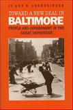 Toward a New Deal in Baltimore : People and Government in the Great Depression, Argersinger, Jo Ann E., 0807817694