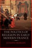 The Politics of Religion in Early Modern France, Bergin, Joseph, 0300207697