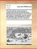 The Bill to Explain and Amend the Laws Touching the Elections of Members to Serve for the Commons in Parliament, and to Restrain, See Notes Multiple Contributors, 1170287697