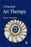 Practical Art Therapy, Buchalter, Susan I., 1843107694